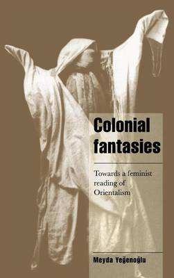 Cambridge Cultural Social Studies: Colonial Fantasies: Towards a Feminist Reading of Orientalism (Hardback)