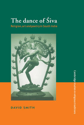 The Dance of Siva: Religion, Art and Poetry in South India - Cambridge Studies in Religious Traditions 7 (Hardback)