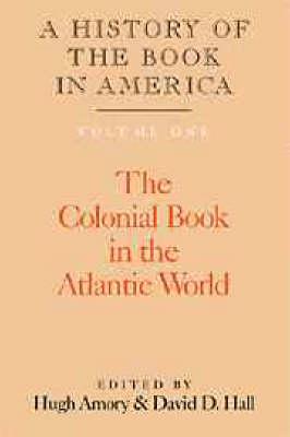 A History of the Book in America: Volume 1, The Colonial Book in the Atlantic World - A History of the Book in America (Hardback)