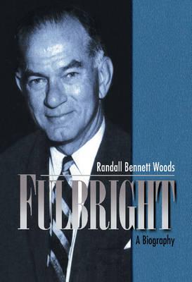 Fulbright: A Biography (Hardback)