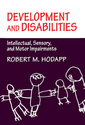 Development and Disabilities: Intellectual, Sensory and Motor Impairments (Hardback)