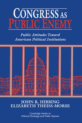 Cambridge Studies in Public Opinion and Political Psychology: Congress as Public Enemy: Public Attitudes toward American Political Institutions (Hardback)