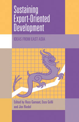 Sustaining Export-Oriented Development: Ideas from East Asia - Trade and Development (Hardback)