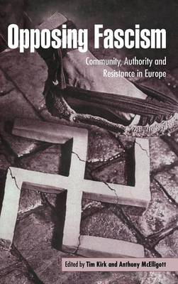 Opposing Fascism: Community, Authority and Resistance in Europe (Hardback)