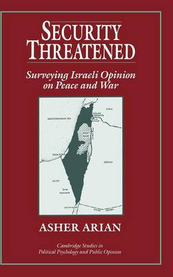 Security Threatened: Surveying Israeli Opinion on Peace and War - Cambridge Studies in Public Opinion and Political Psychology (Hardback)