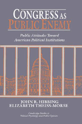 Congress as Public Enemy: Public Attitudes toward American Political Institutions - Cambridge Studies in Public Opinion and Political Psychology (Paperback)
