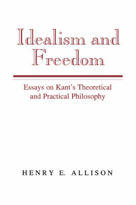 Idealism and Freedom: Essays on Kant's Theoretical and Practical Philosophy (Paperback)