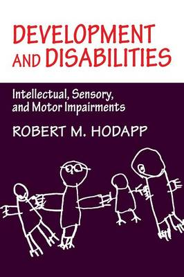 Development and Disabilities: Intellectual, Sensory and Motor Impairments (Paperback)