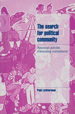 The Search for Political Community: American Activists Reinventing Commitment - Cambridge Cultural Social Studies (Paperback)
