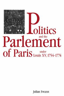 Politics and the Parlement of Paris under Louis XV, 1754-1774 (Paperback)