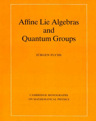 Affine Lie Algebras and Quantum Groups: An Introduction, with Applications in Conformal Field Theory - Cambridge Monographs on Mathematical Physics (Paperback)