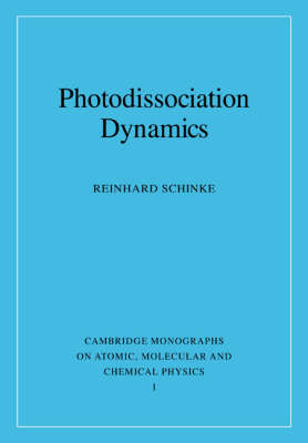 Cambridge Monographs on Atomic, Molecular and Chemical Physics: Photodissociation Dynamics: Spectroscopy and Fragmentation of Small Polyatomic Molecules Series Number 1 (Paperback)