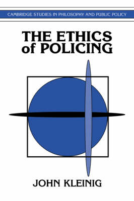 The Ethics of Policing - Cambridge Studies in Philosophy and Public Policy (Paperback)