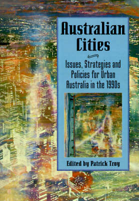 Australian Cities: Issues, Strategies and Policies for Urban Australia in the 1990s - Reshaping Australian Institutions (Paperback)