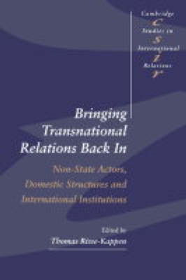 Cambridge Studies in International Relations: Bringing Transnational Relations Back In: Non-State Actors, Domestic Structures and International Institutions Series Number 42 (Paperback)
