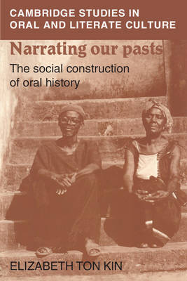 Narrating our Pasts: The Social Construction of Oral History - Cambridge Studies in Oral and Literate Culture (Paperback)