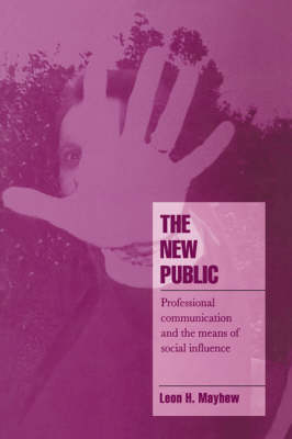 The New Public: Professional Communication and the Means of Social Influence - Cambridge Cultural Social Studies (Paperback)