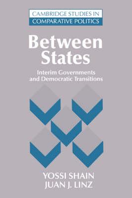 Between States: Interim Governments in Democratic Transitions - Cambridge Studies in Comparative Politics (Paperback)