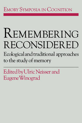 Remembering Reconsidered: Ecological and Traditional Approaches to the Study of Memory - Emory Symposia in Cognition 2 (Paperback)