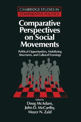 Comparative Perspectives on Social Movements: Political Opportunities, Mobilizing Structures, and Cultural Framings - Cambridge Studies in Comparative Politics (Paperback)