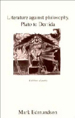 Literature against Philosophy, Plato to Derrida: A Defence of Poetry (Paperback)