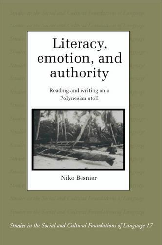 Literacy, Emotion and Authority: Reading and Writing on a Polynesian Atoll - Studies in the Social and Cultural Foundations of Language (Paperback)