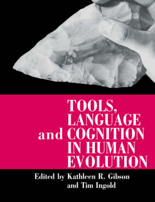 Tools, Language and Cognition in Human Evolution (Paperback)