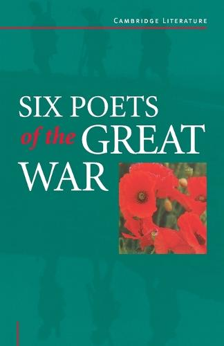 Six Poets of the Great War: Wilfred Owen, Siegfried Sassoon, Isaac Rosenberg, Richard Aldington, Edmund Blunden, Edward Thomas, Rupert Brooke and Many Others - Cambridge Literature (Paperback)