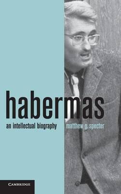 Habermas: An Intellectual Biography (Hardback)