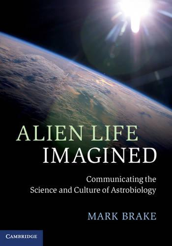 Alien Life Imagined: Communicating the Science and Culture of Astrobiology (Hardback)