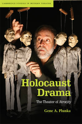 Holocaust Drama: The Theater of Atrocity - Cambridge Studies in Modern Theatre (Hardback)