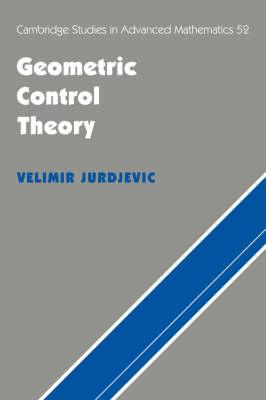Cambridge Studies in Advanced Mathematics: Geometric Control Theory Series Number 52 (Hardback)