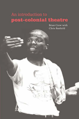 An Introduction to Post-Colonial Theatre - Cambridge Studies in Modern Theatre (Hardback)