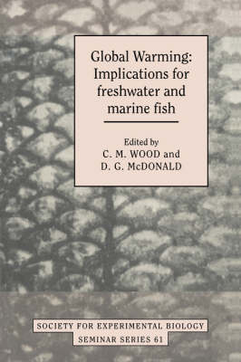 Society for Experimental Biology Seminar Series: Global Warming: Implications for Freshwater and Marine Fish Series Number 61 (Hardback)