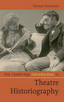 The Cambridge Introduction to Theatre Historiography - Cambridge Introductions to Literature (Hardback)