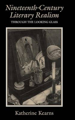 Nineteenth-Century Literary Realism: Through the Looking Glass (Hardback)