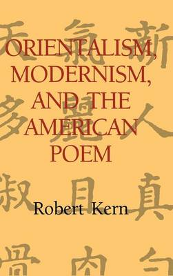 Orientalism, Modernism, and the American Poem - Cambridge Studies in American Literature and Culture 97 (Hardback)