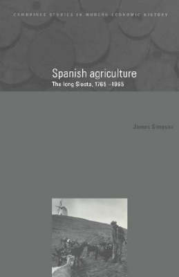 Spanish Agriculture: The Long Siesta, 1765-1965 - Cambridge Studies in Modern Economic History 2 (Hardback)