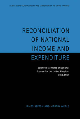 Reconciliation of National Income and Expenditure: Balanced Estimates of National Income for the United Kingdom, 1920-1990 - Studies in the National Income and Expenditure of the UK 7 (Hardback)