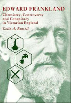 Edward Frankland: Chemistry, Controversy and Conspiracy in Victorian England (Hardback)