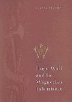 Hugo Wolf and the Wagnerian Inheritance (Hardback)