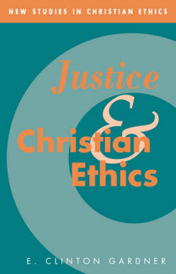 New Studies in Christian Ethics: Justice and Christian Ethics Series Number 7 (Hardback)