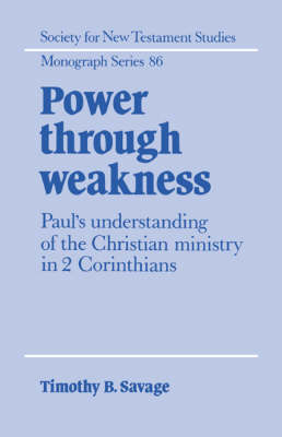 Power through Weakness: Paul's Understanding of the Christian Ministry in 2 Corinthians - Society for New Testament Studies Monograph Series 86 (Hardback)
