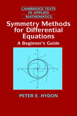 Symmetry Methods for Differential Equations: A Beginner's Guide - Cambridge Texts in Applied Mathematics 22 (Hardback)