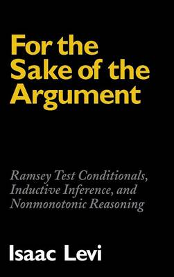 For the Sake of the Argument: Ramsey Test Conditionals, Inductive Inference and Nonmonotonic Reasoning (Hardback)