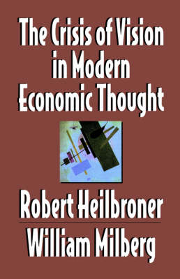 The Crisis of Vision in Modern Economic Thought (Hardback)