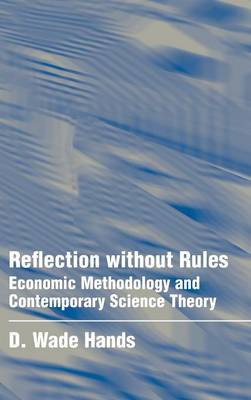 Reflection without Rules: Economic Methodology and Contemporary Science Theory (Hardback)