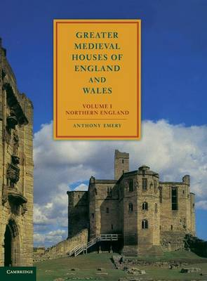 Greater Medieval Houses of England and Wales, 1300-1500: Volume 1, Northern England - Greater Medieval Houses (Hardback)