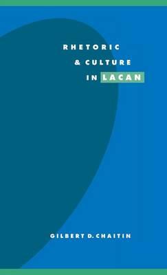 Rhetoric and Culture in Lacan - Literature, Culture, Theory 19 (Hardback)