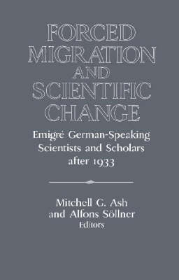 Publications of the German Historical Institute: Forced Migration and Scientific Change: Emigre German-Speaking Scientists and Scholars after 1933 (Hardback)